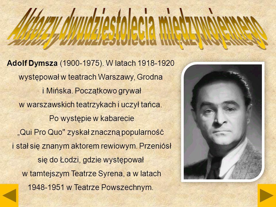 Adolf Dymsza (1900-1975). W latach 1918-1920 występował w teatrach Warszawy, Grodna i Mińska. Początkowo grywał w warszawskich teatrzykach i uczył tań