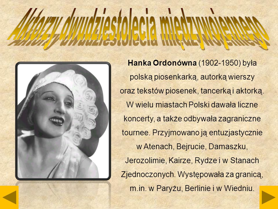 Hanka Ordonówna (1902-1950) była polską piosenkarką, autorką wierszy oraz tekstów piosenek, tancerką i aktorką. W wielu miastach Polski dawała liczne
