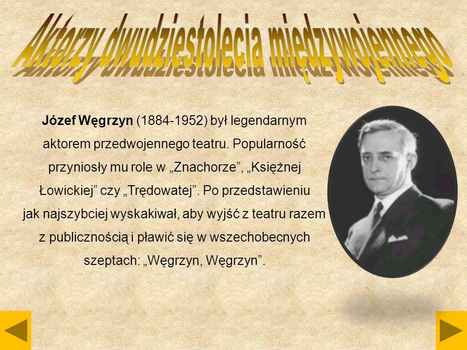 """Józef Węgrzyn (1884-1952) był legendarnym aktorem przedwojennego teatru. Popularność przyniosły mu role w """"Znachorze"""", """"Księżnej Łowickiej"""" czy """"Trędo"""