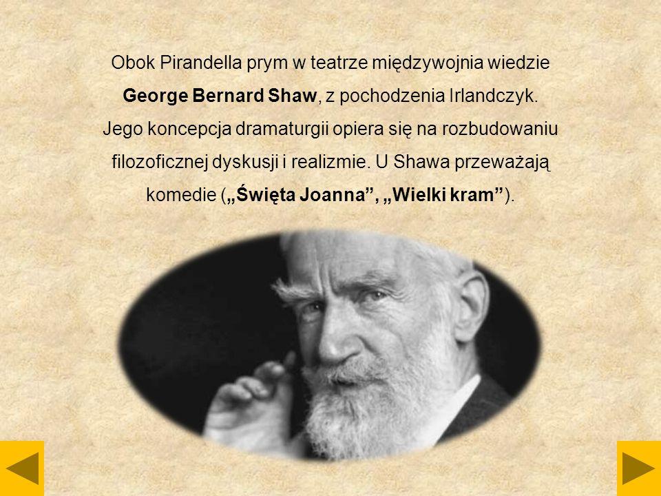 Obok Pirandella prym w teatrze międzywojnia wiedzie George Bernard Shaw, z pochodzenia Irlandczyk. Jego koncepcja dramaturgii opiera się na rozbudowan