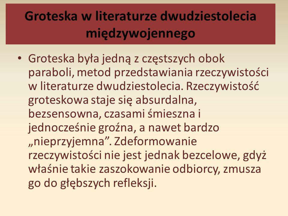 Groteska w literaturze dwudziestolecia międzywojennego Groteska była jedną z częstszych obok paraboli, metod przedstawiania rzeczywistości w literatur