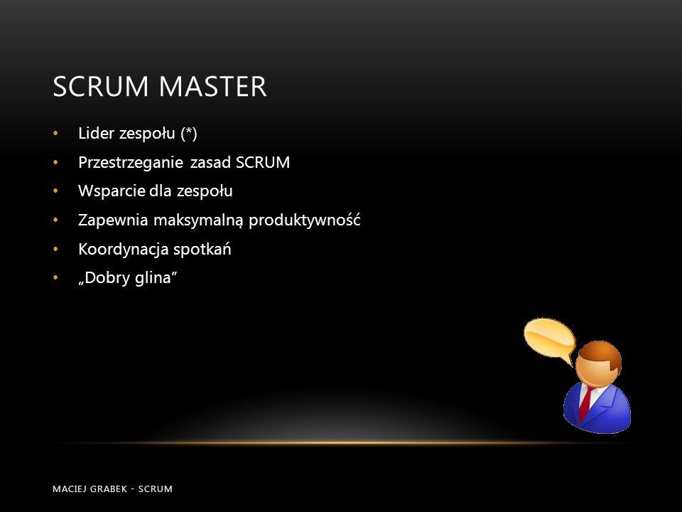 SCRUM MASTER MACIEJ GRABEK - SCRUM Lider zespołu (*) Przestrzeganie zasad SCRUM Wsparcie dla zespołu Zapewnia maksymalną produktywność Koordynacja spo