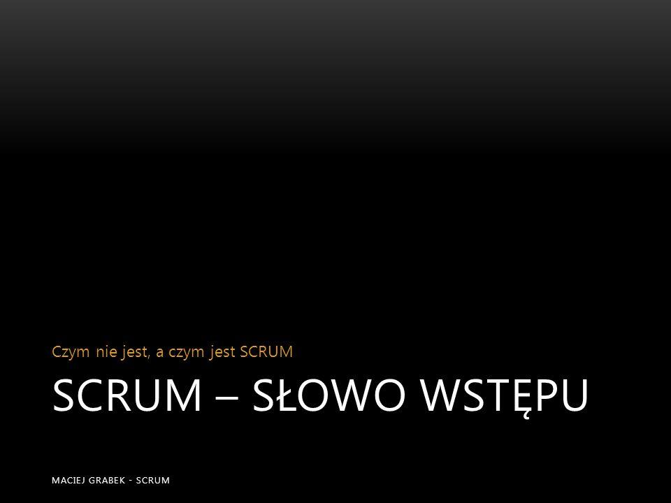 RYS HISTORYCZNY MACIEJ GRABEK - SCRUM SCRUM (młyn) formacja w rugby 1993 Schwaber Sutherland Beedle Korzenie w latach 80 Takeuchi Nonaka