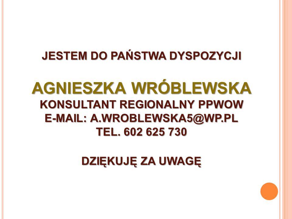 JESTEM DO PAŃSTWA DYSPOZYCJI AGNIESZKA WRÓBLEWSKA KONSULTANT REGIONALNY PPWOW E-MAIL: A.WROBLEWSKA5@WP.PL TEL. 602 625 730 DZIĘKUJĘ ZA UWAGĘ