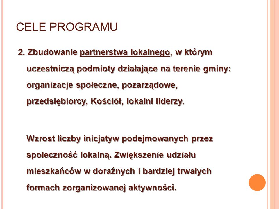 CELE PROGRAMU 2. Zbudowanie partnerstwa lokalnego, w którym uczestniczą podmioty działające na terenie gminy: organizacje społeczne, pozarządowe, prze