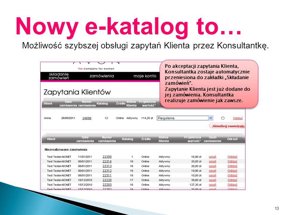 13 Nowy e-katalog to… Możliwość szybszej obsługi zapytań Klienta przez Konsultantkę. NOWOŚĆ Po akceptacji zapytania Klienta, Konsultantka zostaje auto