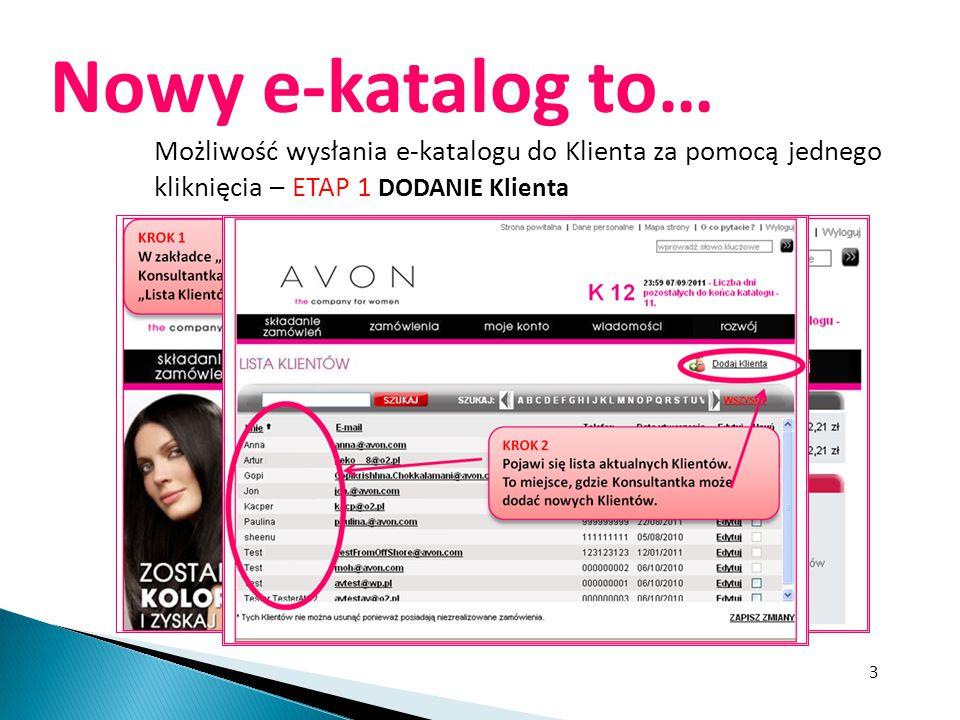 4 Nowy e-katalog to… Możliwość wysłania e-katalogu do Klienta za pomocą jednego kliknięcia – ETAP 1 DODANIE Klienta Nowo wprowadzonego Klienta, Konsultantka zobaczy na LIŚCIE KlientaIENTÓW KROK 3 Konsultantka wprowadza dane Klienta, uzupełniając pola oznaczone GWIAZDKĄ * Klawiszem ZAPISZ aktualizuje wprowadzone dane.