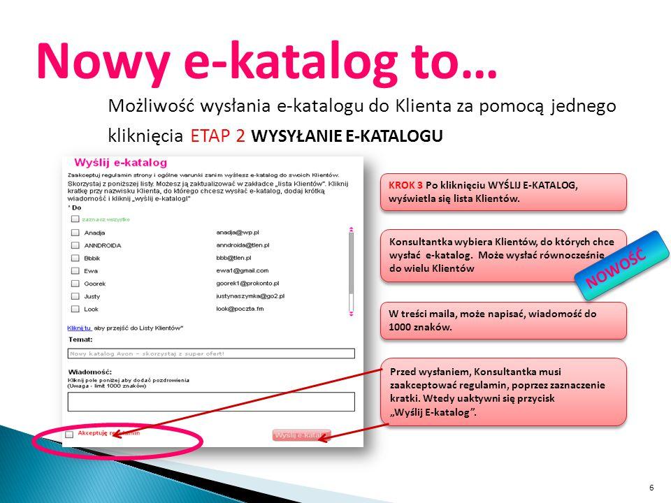 6 Nowy e-katalog to… Możliwość wysłania e-katalogu do Klienta za pomocą jednego kliknięcia ETAP 2 WYSYŁANIE E-KATALOGU KROK 3 Po kliknięciu WYŚLIJ E-K