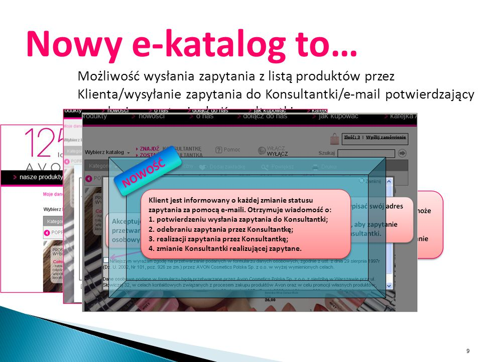 9 Nowy e-katalog to… Możliwość wysłania zapytania z listą produktów przez Klienta/wysyłanie zapytania do Konsultantki/e-mail potwierdzający przesłanie