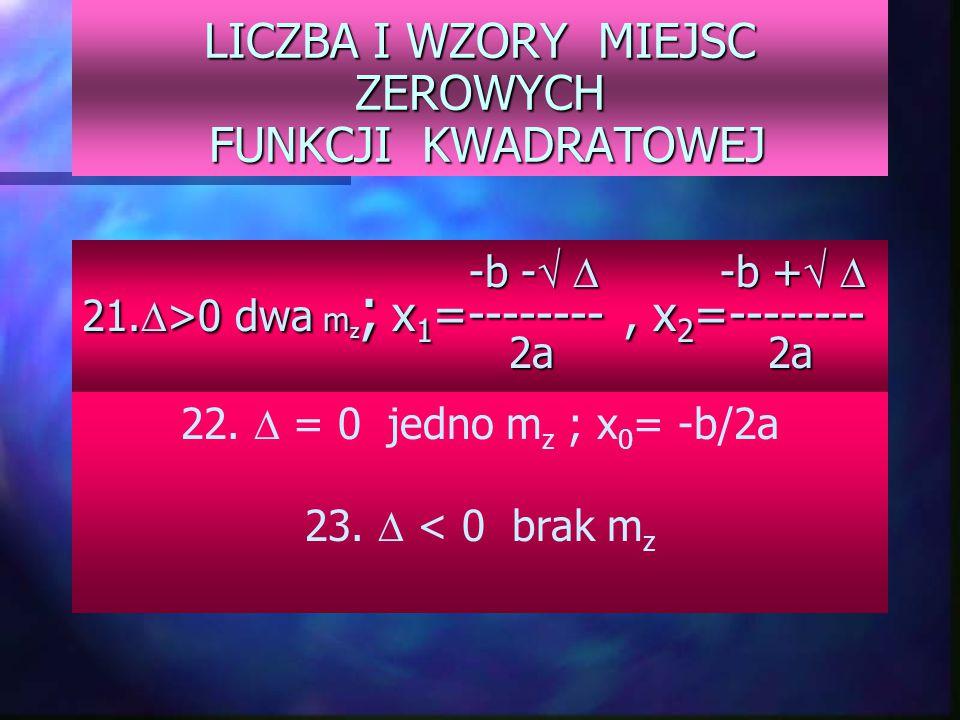 14. - wyróżnik wyróżnik trójmianu kwadratowego 15. = b 2 b 2 - 4ac 16. p = -b/2a 17. q = - /4a 18. C = ( 0, c) 19. wykresem jest parabola 20. dzied