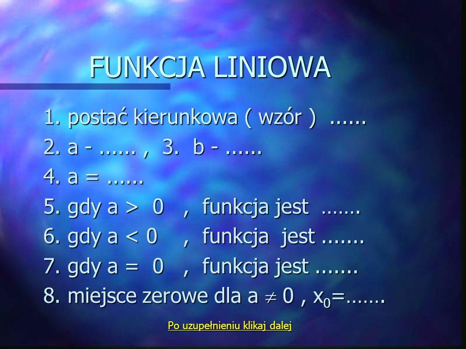 FUNKCJA LINIOWA 1.postać kierunkowa ( wzór )......