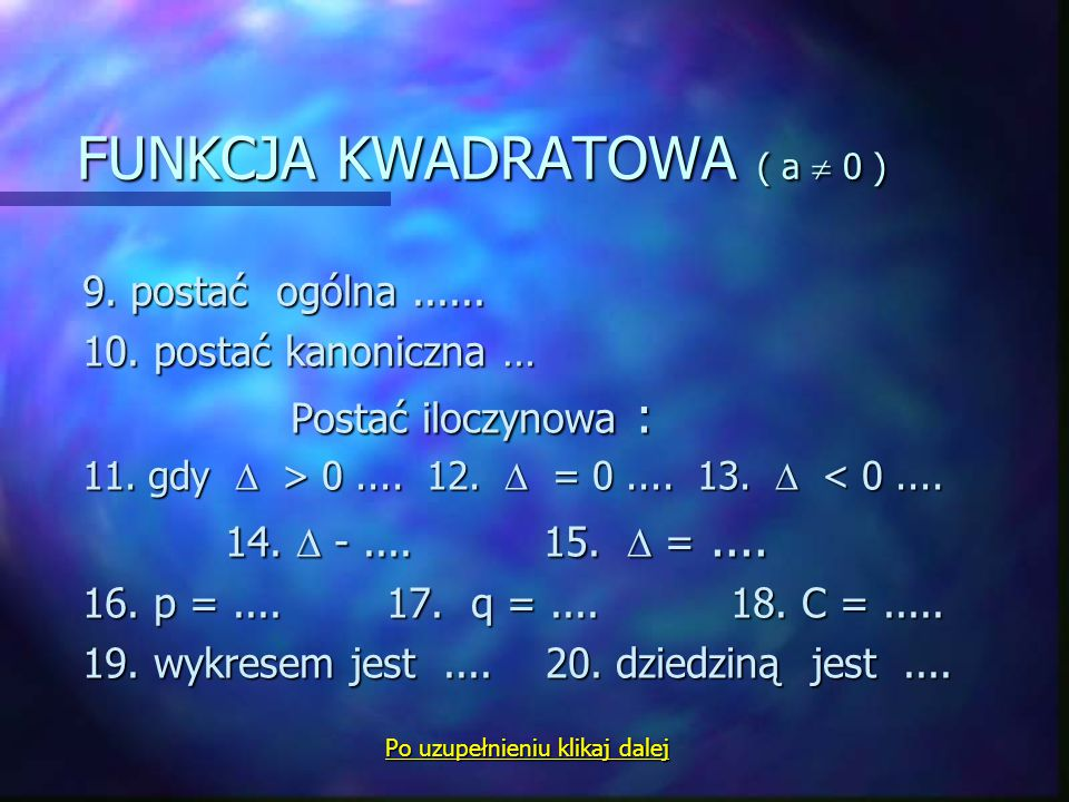 FUNKCJA LINIOWA 1. postać kierunkowa ( wzór )...... 2. a -......, 3. b -...... 4. a =...... 5. gdy a > 0, funkcja jest ……. 6. gdy a < 0, funkcja jest.
