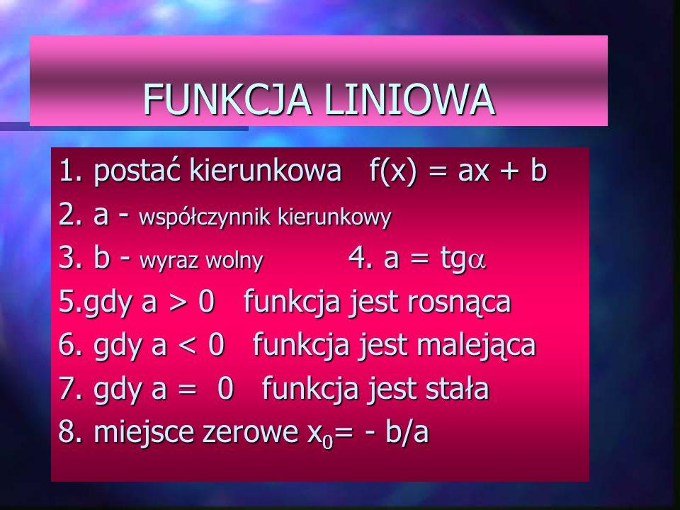 FUNKCJA LINIOWA 1.postać kierunkowa f(x) = ax + b 2.