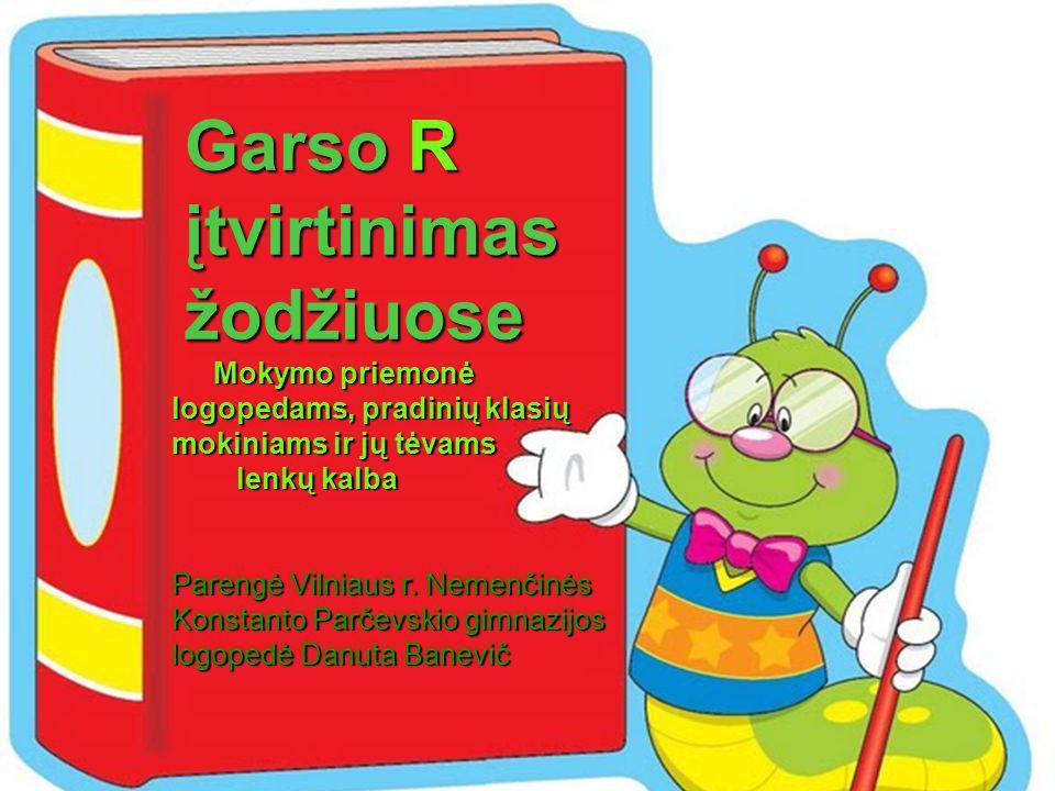 Garso R Garso R įtvirtinimas įtvirtinimas žodžiuose žodžiuose Mokymo priemonė Mokymo priemonė logopedams, pradinių klasių logopedams, pradinių klasių