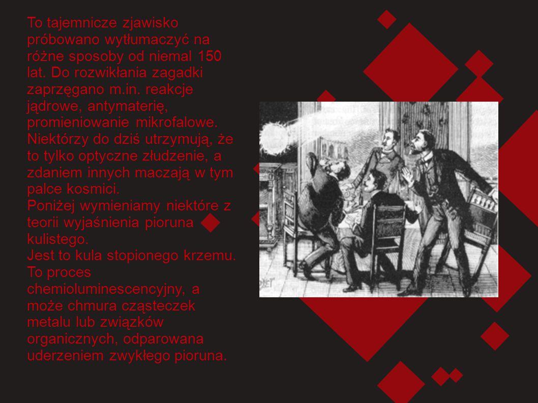 To tajemnicze zjawisko próbowano wytłumaczyć na różne sposoby od niemal 150 lat. Do rozwikłania zagadki zaprzęgano m.in. reakcje jądrowe, antymaterię,