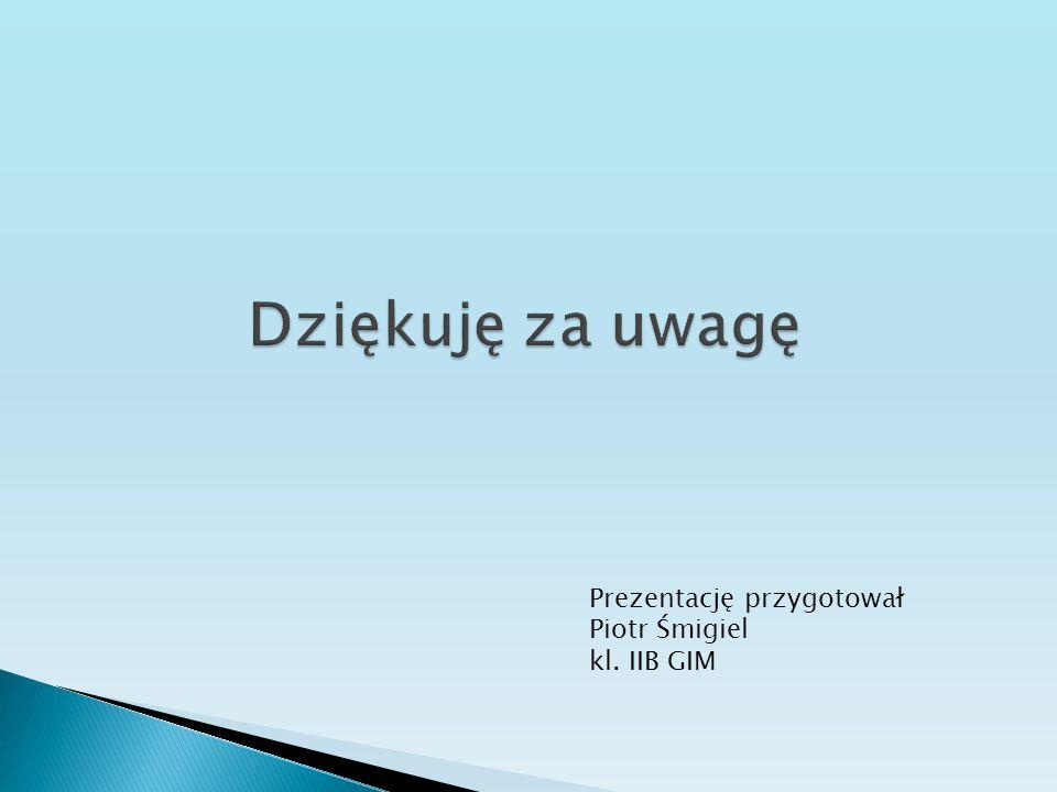 Prezentację przygotował Piotr Śmigiel kl. IIB GIM