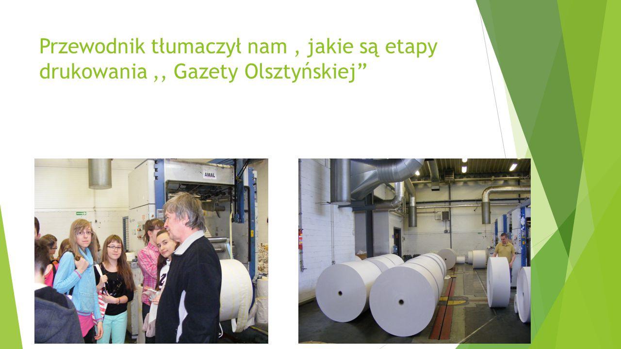 """Przewodnik tłumaczył nam, jakie są etapy drukowania,, Gazety Olsztyńskiej"""""""