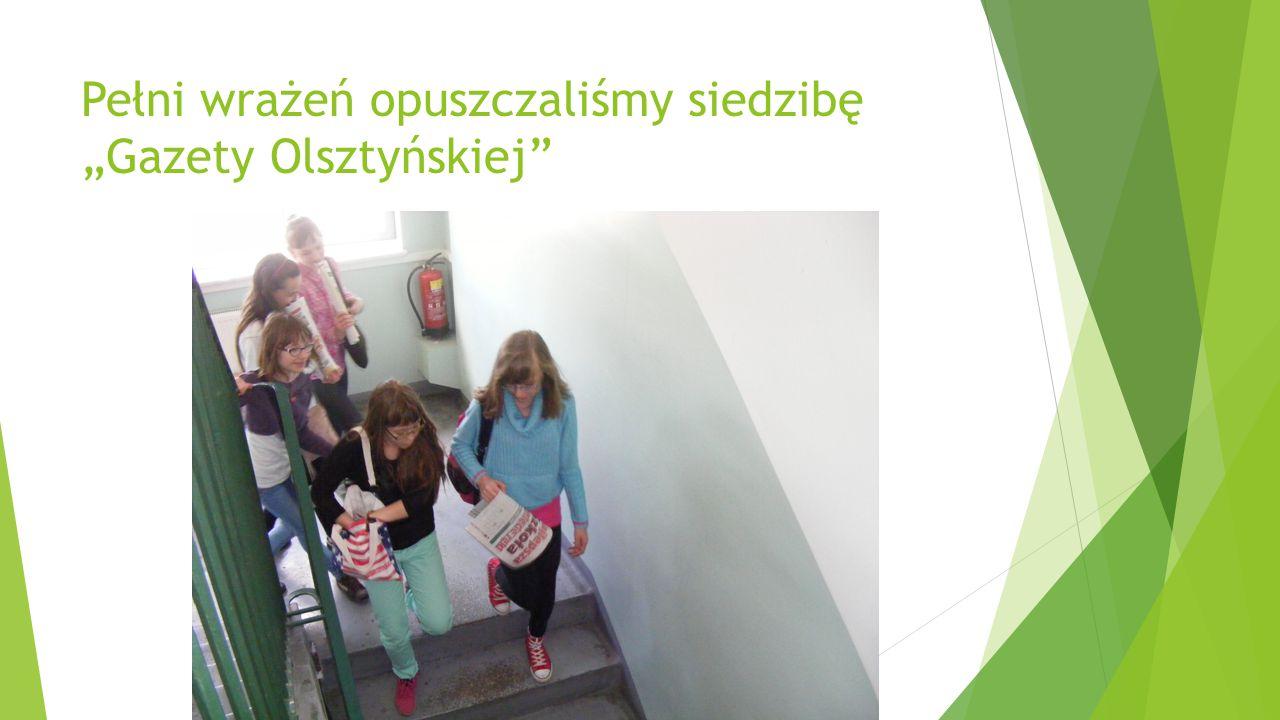 """Pełni wrażeń opuszczaliśmy siedzibę """"Gazety Olsztyńskiej"""""""