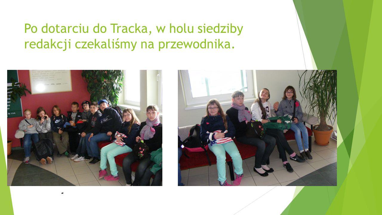 Po dotarciu do Tracka, w holu siedziby redakcji czekaliśmy na przewodnika.