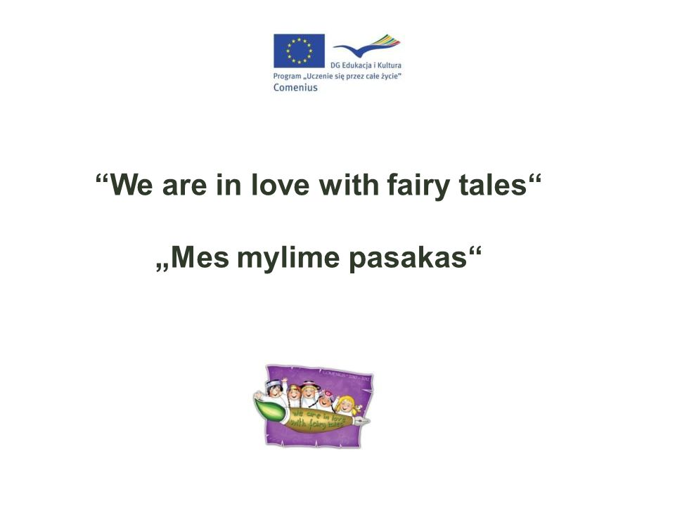 """We are in love with fairy tales"" ""Mes mylime pasakas"""