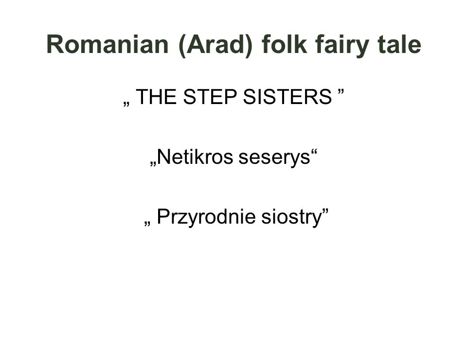 "Romanian (Arad) folk fairy tale "" THE STEP SISTERS ""Netikros seserys "" Przyrodnie siostry"