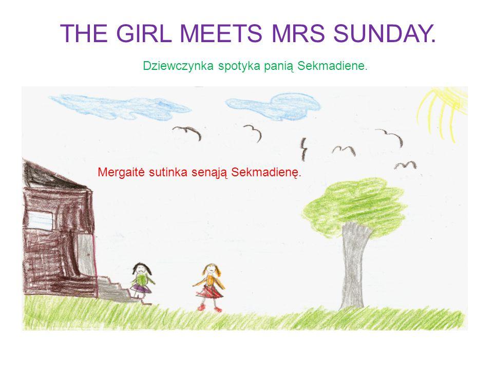 Dziewczynka spotyka panią Sekmadiene. Mergaitė sutinka senąją Sekmadienę.