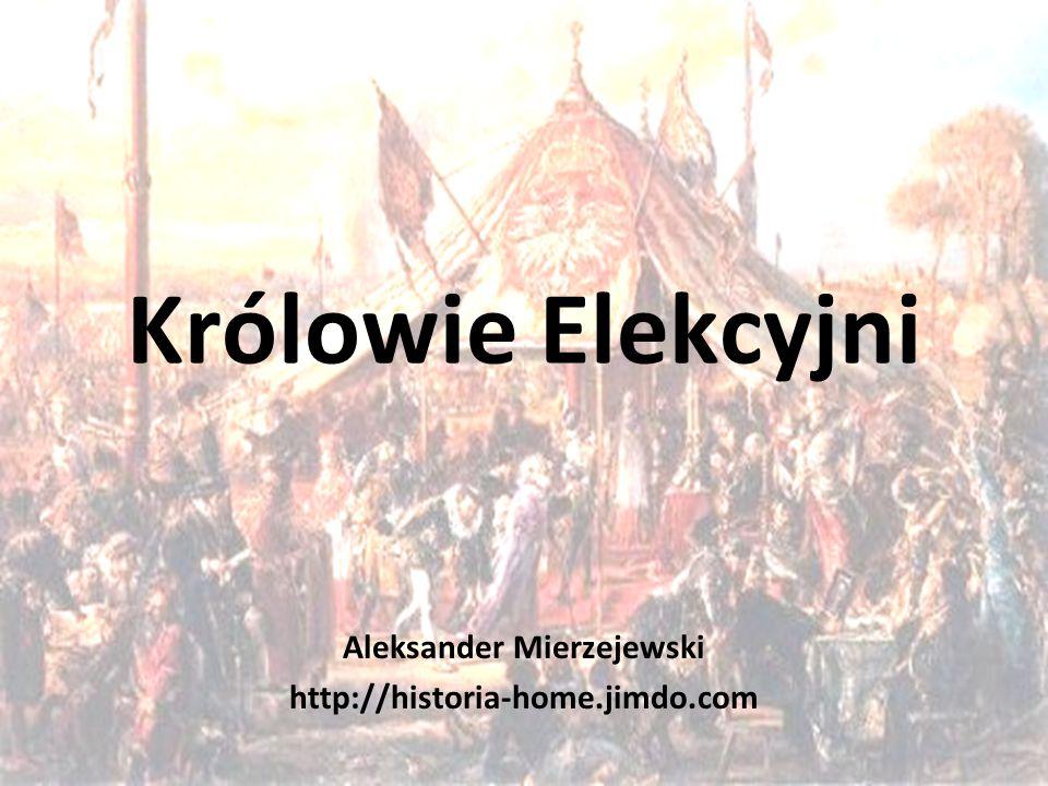 Królowie Elekcyjni Aleksander Mierzejewski http://historia-home.jimdo.com
