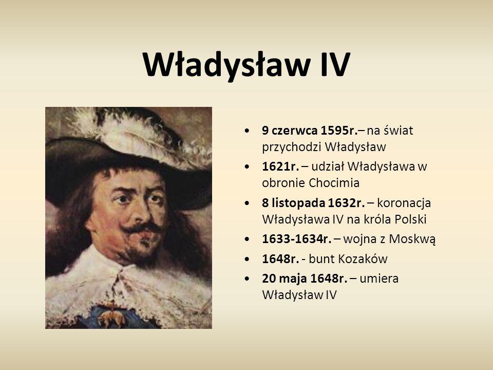 Władysław IV 9 czerwca 1595r.– na świat przychodzi Władysław 1621r. – udział Władysława w obronie Chocimia 8 listopada 1632r. – koronacja Władysława I