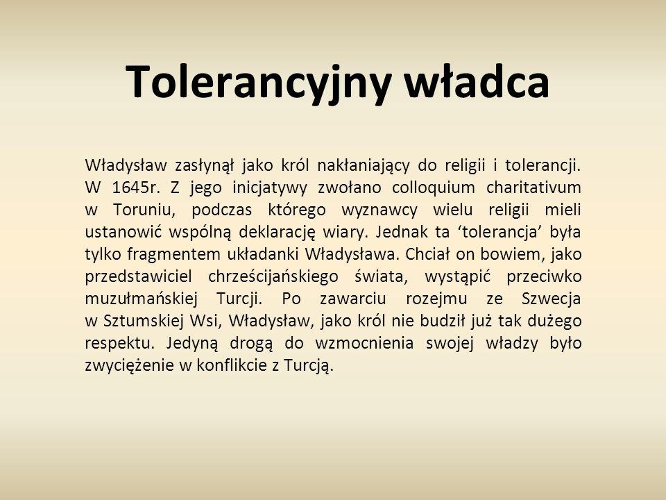 Tolerancyjny władca Władysław zasłynął jako król nakłaniający do religii i tolerancji. W 1645r. Z jego inicjatywy zwołano colloquium charitativum w To