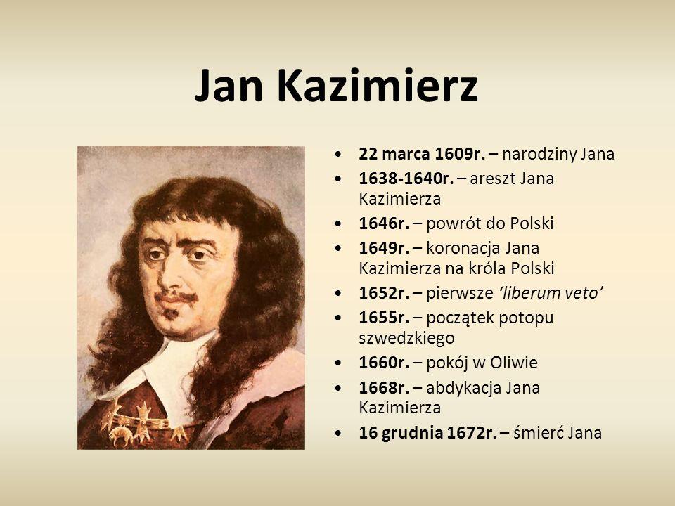 Jan Kazimierz 22 marca 1609r. – narodziny Jana 1638-1640r. – areszt Jana Kazimierza 1646r. – powrót do Polski 1649r. – koronacja Jana Kazimierza na kr