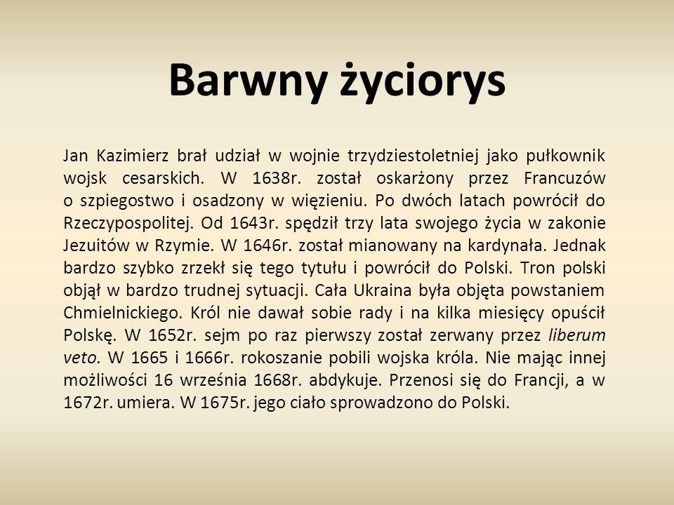 Barwny życiorys Jan Kazimierz brał udział w wojnie trzydziestoletniej jako pułkownik wojsk cesarskich. W 1638r. został oskarżony przez Francuzów o szp