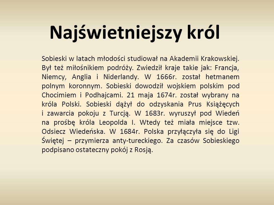 Najświetniejszy król Sobieski w latach młodości studiował na Akademii Krakowskiej. Był też miłośnikiem podróży. Zwiedził kraje takie jak: Francja, Nie