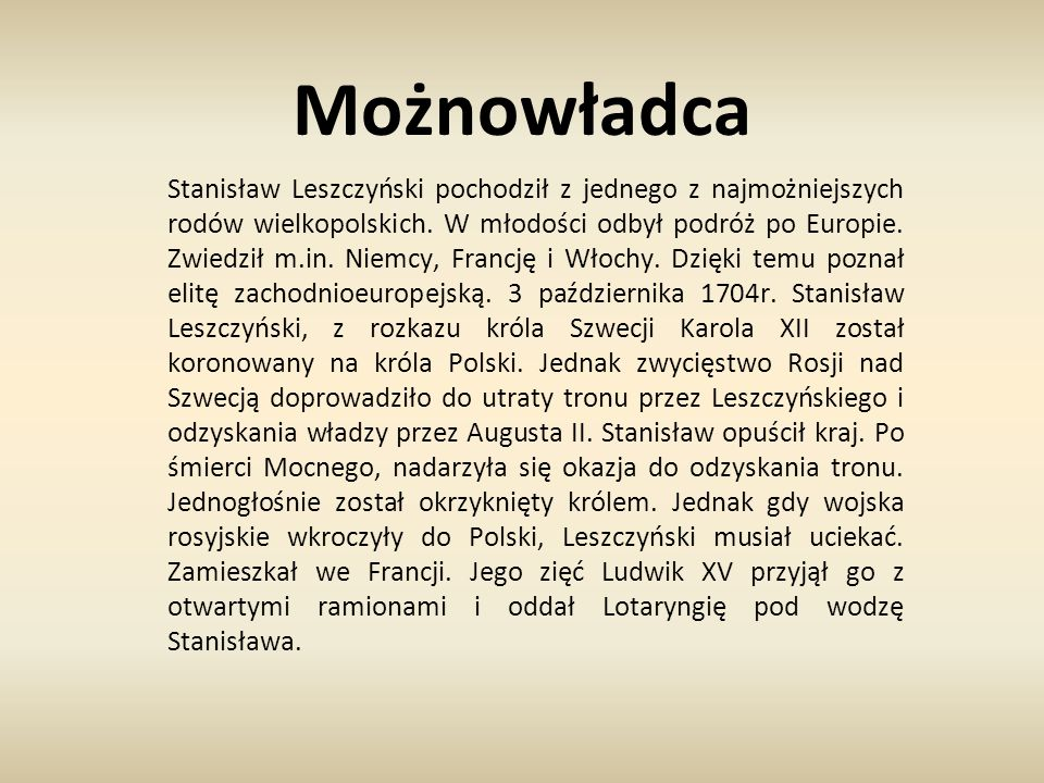 Możnowładca Stanisław Leszczyński pochodził z jednego z najmożniejszych rodów wielkopolskich. W młodości odbył podróż po Europie. Zwiedził m.in. Niemc