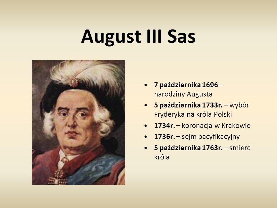 August III Sas 7 października 1696 – narodziny Augusta 5 października 1733r. – wybór Fryderyka na króla Polski 1734r. – koronacja w Krakowie 1736r. –