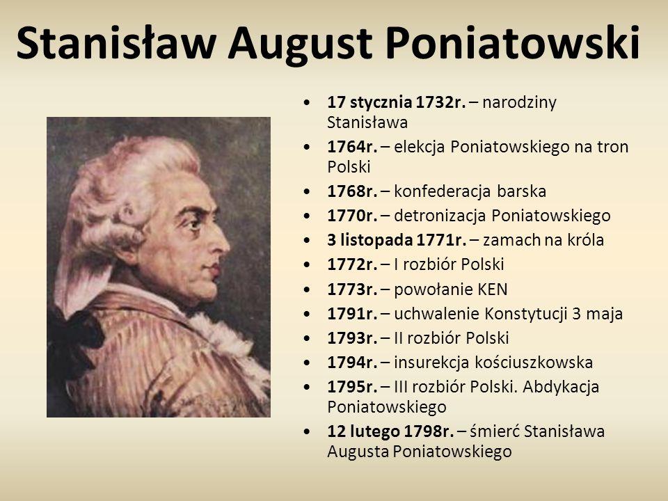 Stanisław August Poniatowski 17 stycznia 1732r. – narodziny Stanisława 1764r. – elekcja Poniatowskiego na tron Polski 1768r. – konfederacja barska 177
