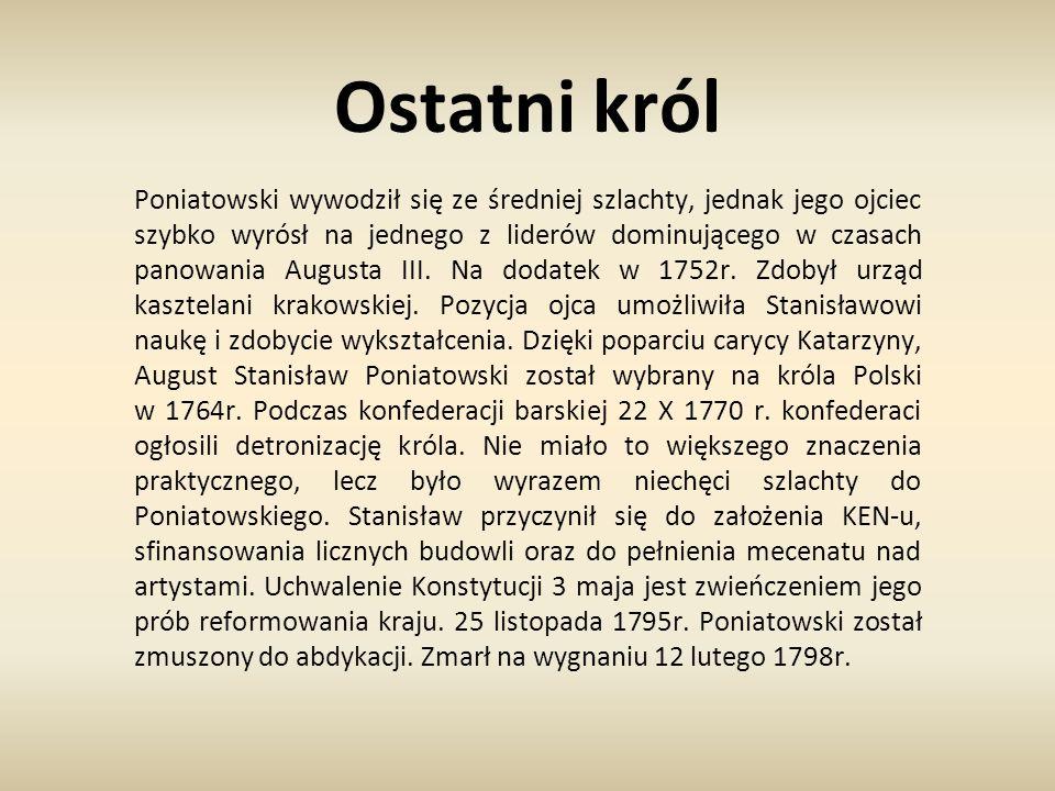 Ostatni król Poniatowski wywodził się ze średniej szlachty, jednak jego ojciec szybko wyrósł na jednego z liderów dominującego w czasach panowania Aug