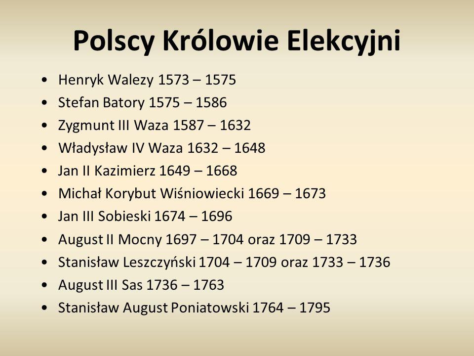 Polscy Królowie Elekcyjni Henryk Walezy 1573 – 1575 Stefan Batory 1575 – 1586 Zygmunt III Waza 1587 – 1632 Władysław IV Waza 1632 – 1648 Jan II Kazimi