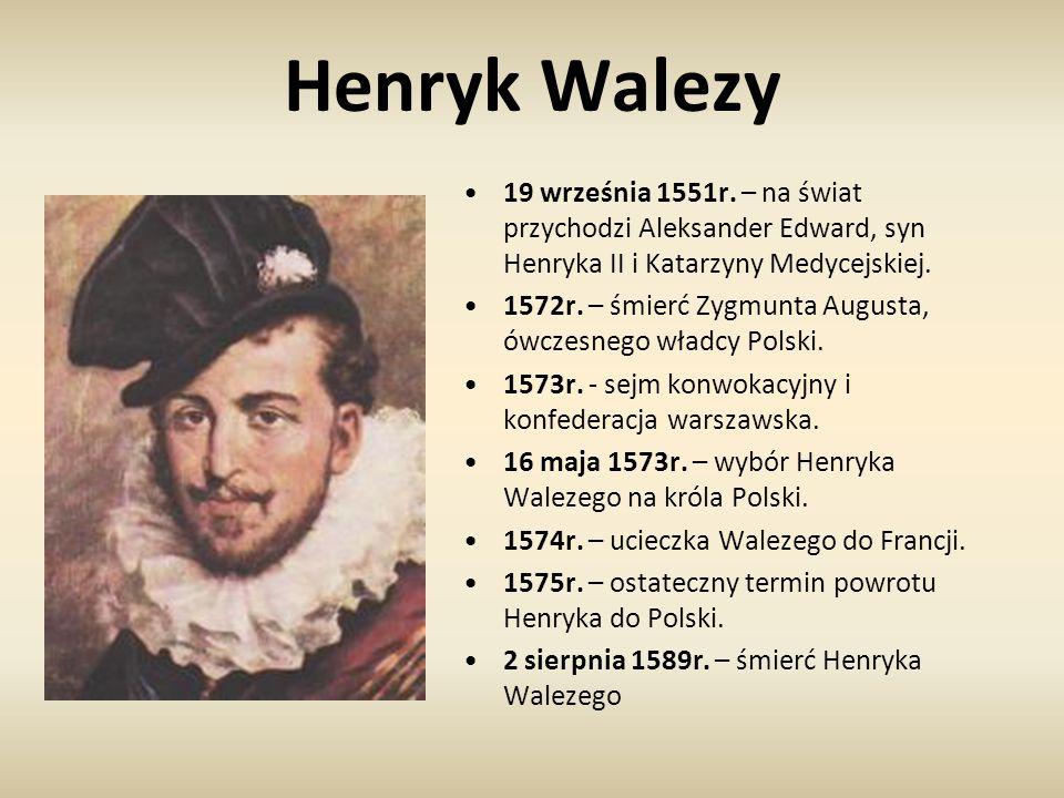Henryk Walezy 19 września 1551r. – na świat przychodzi Aleksander Edward, syn Henryka II i Katarzyny Medycejskiej. 1572r. – śmierć Zygmunta Augusta, ó