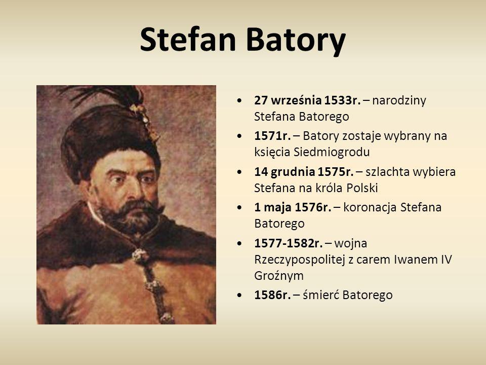 Stefan Batory 27 września 1533r. – narodziny Stefana Batorego 1571r. – Batory zostaje wybrany na księcia Siedmiogrodu 14 grudnia 1575r. – szlachta wyb
