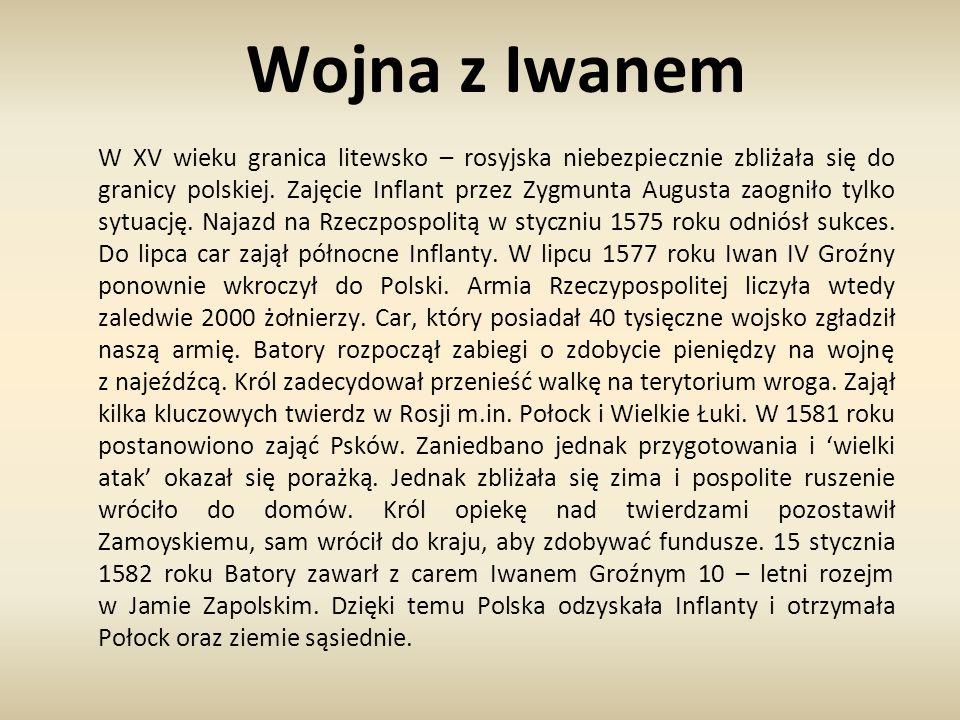 Wojna z Iwanem W XV wieku granica litewsko – rosyjska niebezpiecznie zbliżała się do granicy polskiej. Zajęcie Inflant przez Zygmunta Augusta zaogniło