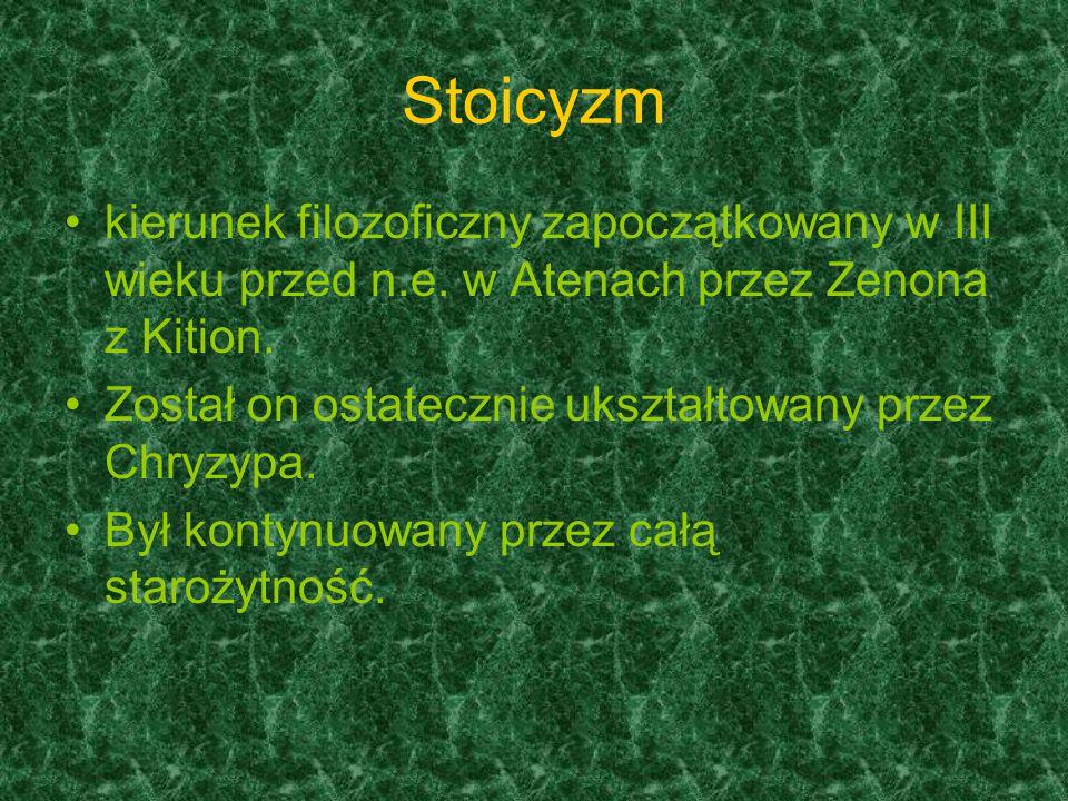 Stoicyzm Według stoizcymu modelem człowieka był mędrzec, który żył w zgodzie z naturą, kierujący się rozumem.