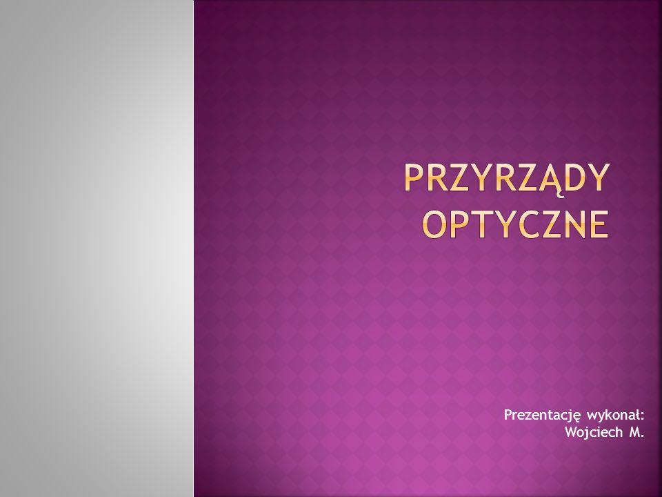 Prezentację wykonał: Wojciech M.