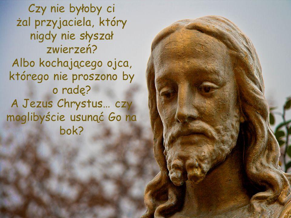 A ustanowienie mojej Eucharystii, mej wieczystej obecności w waszym życiu, czy nie zasługuje na to, byście przychodzili opowiadać Mi o wszystkim, co w