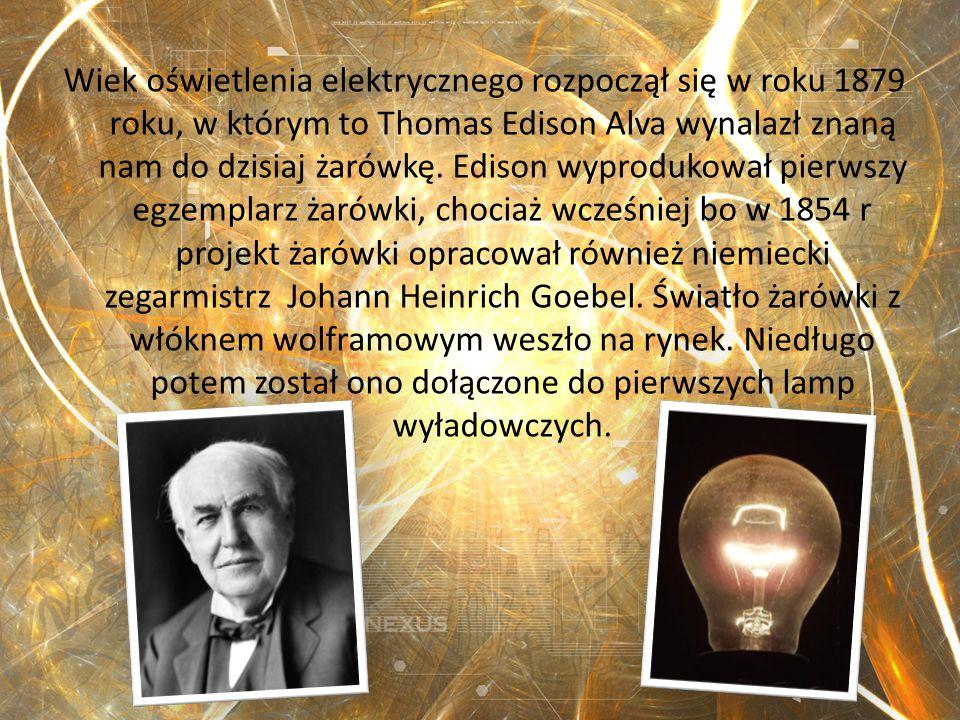 Wiek oświetlenia elektrycznego rozpoczął się w roku 1879 roku, w którym to Thomas Edison Alva wynalazł znaną nam do dzisiaj żarówkę. Edison wyprodukow