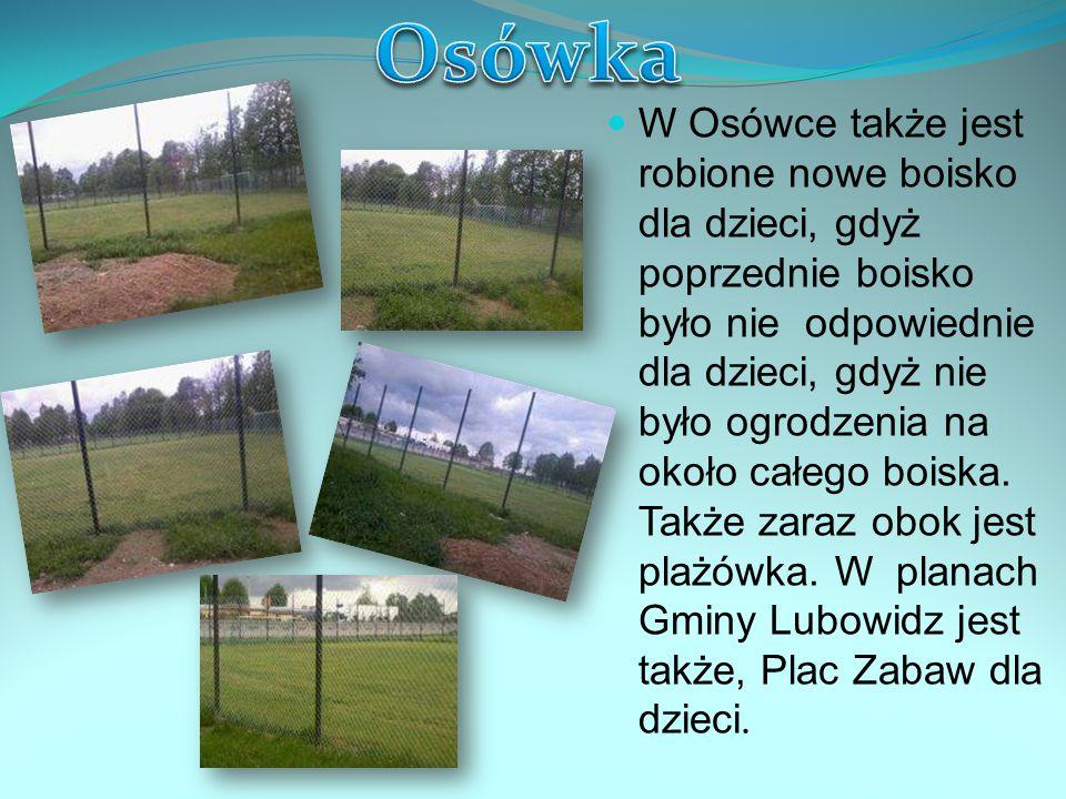 W Osówce także jest robione nowe boisko dla dzieci, gdyż poprzednie boisko było nie odpowiednie dla dzieci, gdyż nie było ogrodzenia na około całego boiska.