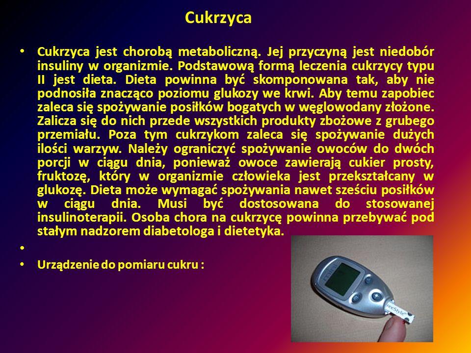 Cukrzyca Cukrzyca jest chorobą metaboliczną.Jej przyczyną jest niedobór insuliny w organizmie.