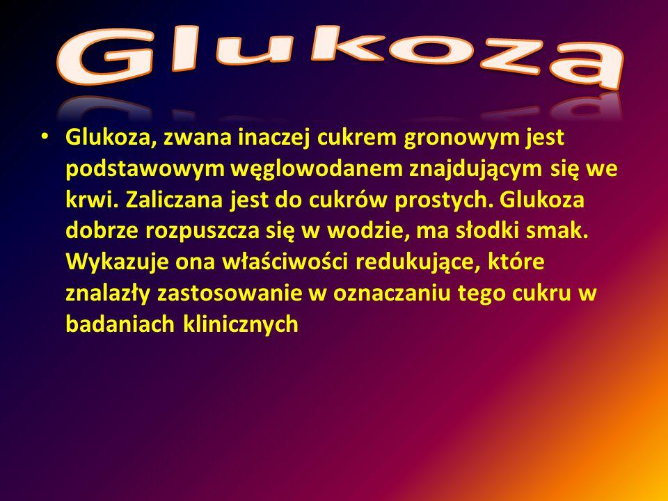 Glukoza, zwana inaczej cukrem gronowym jest podstawowym węglowodanem znajdującym się we krwi.