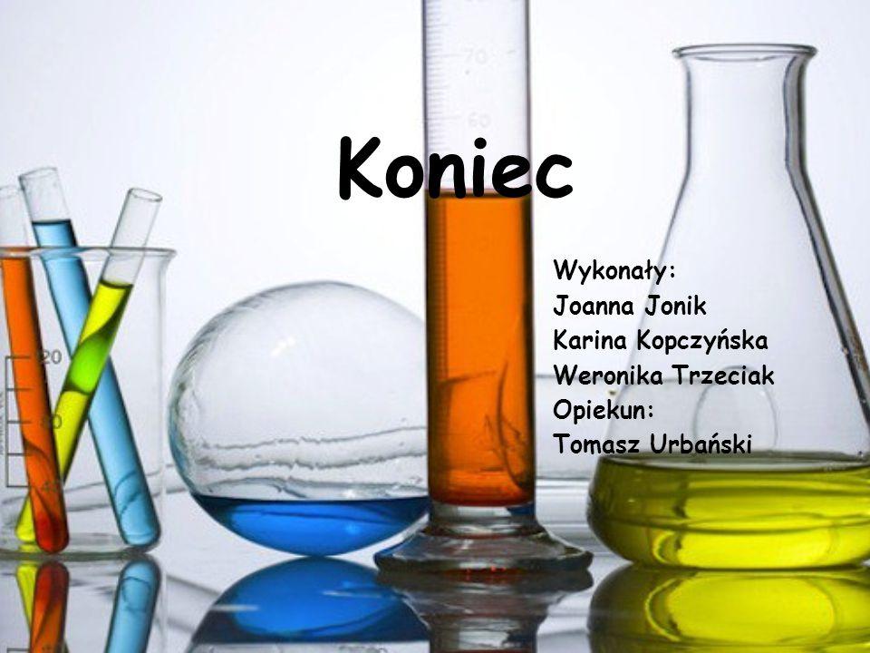 Koniec Wykonały: Joanna Jonik Karina Kopczyńska Weronika Trzeciak Opiekun: Tomasz Urbański