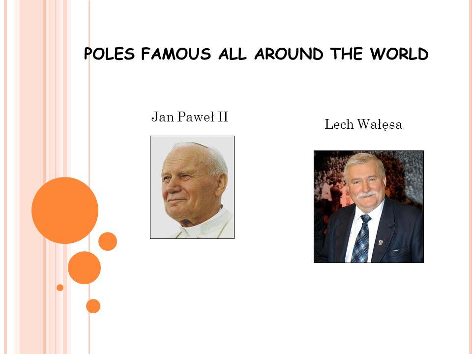 POLES FAMOUS ALL AROUND THE WORLD Jan Paweł II Lech Wałęsa