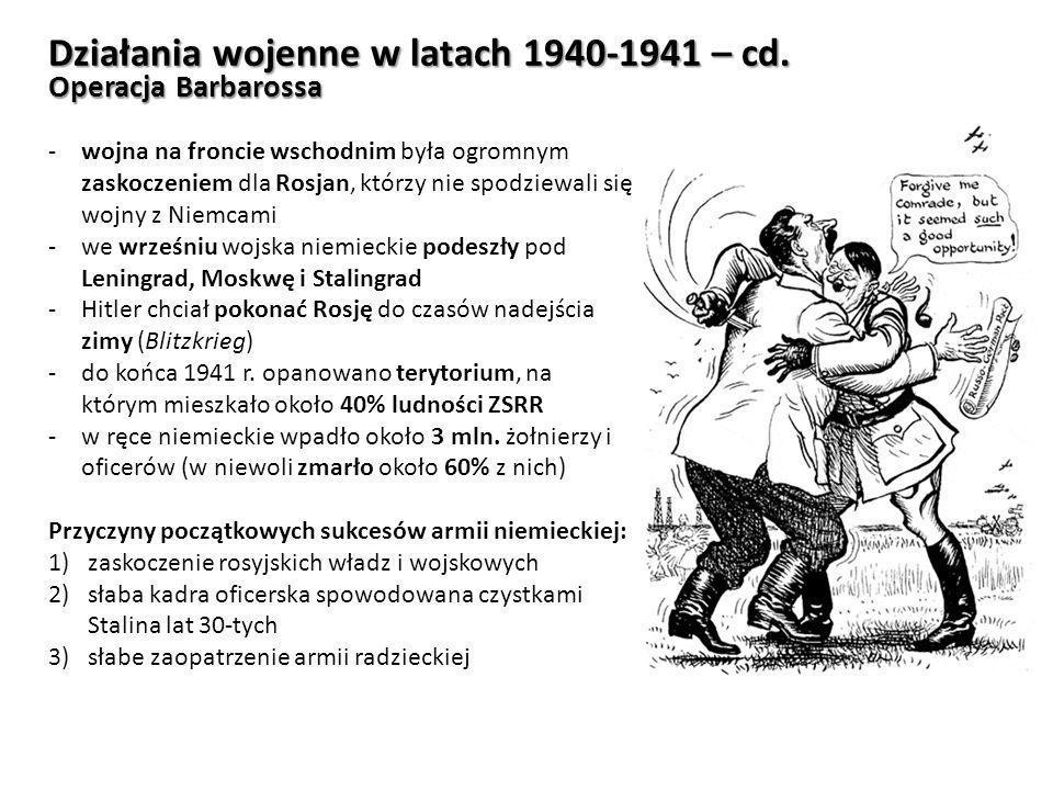 Działania wojenne w latach 1940-1941 – cd. Operacja Barbarossa -wojna na froncie wschodnim była ogromnym zaskoczeniem dla Rosjan, którzy nie spodziewa